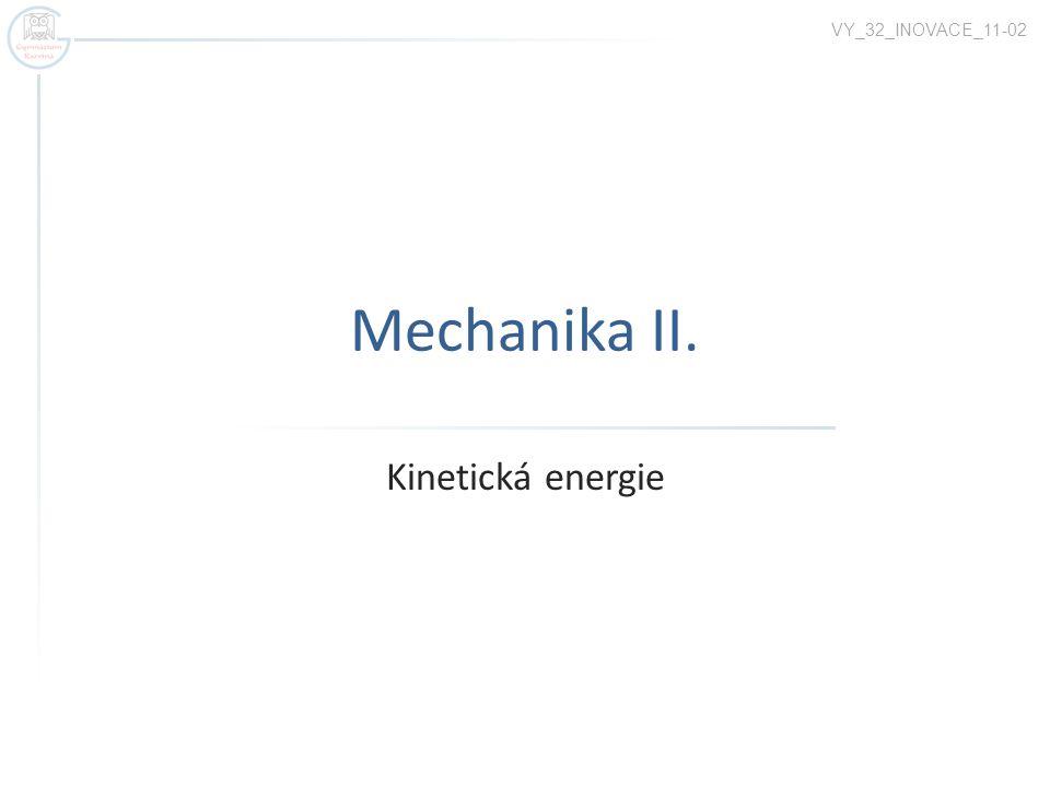 Kinetická energie Působíme na těleso silou a uvedeme jej do pohybu – vykonáme práci W.