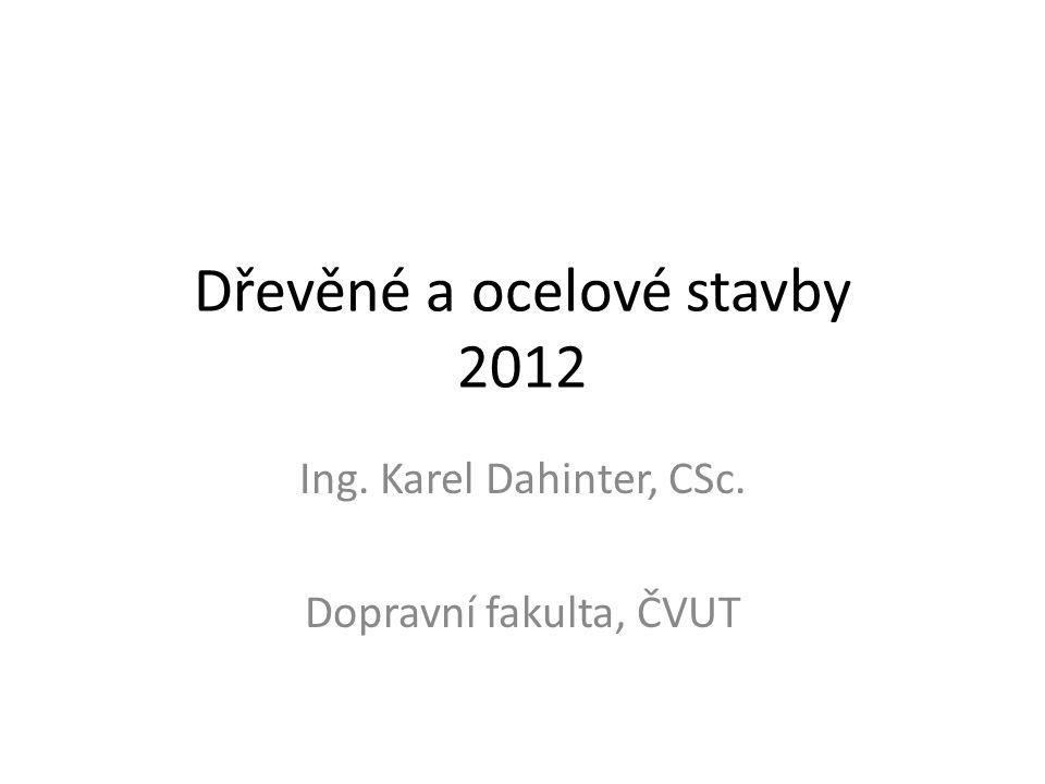 Dřevěné a ocelové stavby 2012 Ing. Karel Dahinter, CSc. Dopravní fakulta, ČVUT