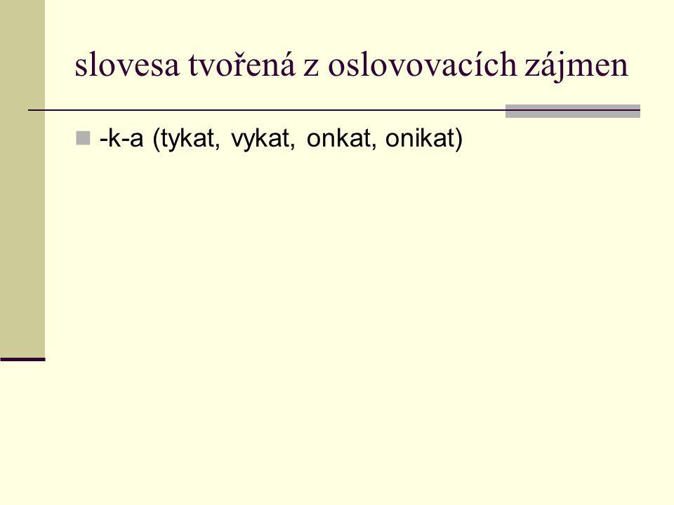 slovesa tvořená z oslovovacích zájmen -k-a (tykat, vykat, onkat, onikat)