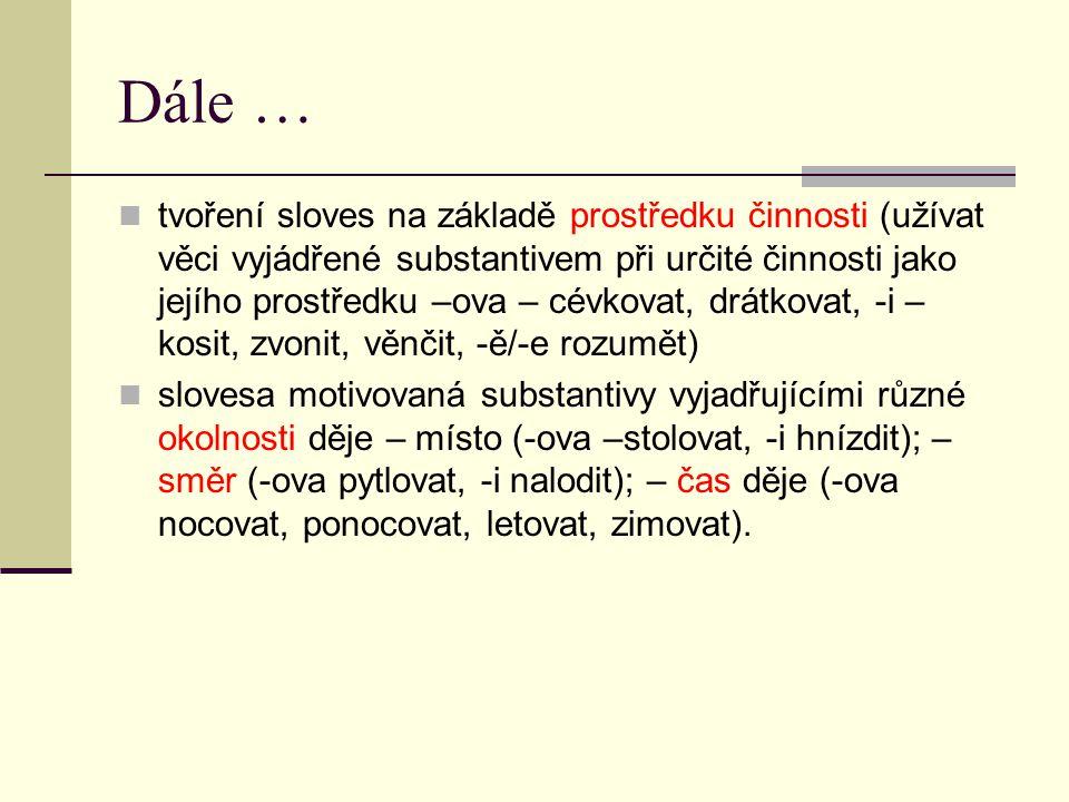 Dále … tvoření sloves na základě prostředku činnosti (užívat věci vyjádřené substantivem při určité činnosti jako jejího prostředku –ova – cévkovat, d