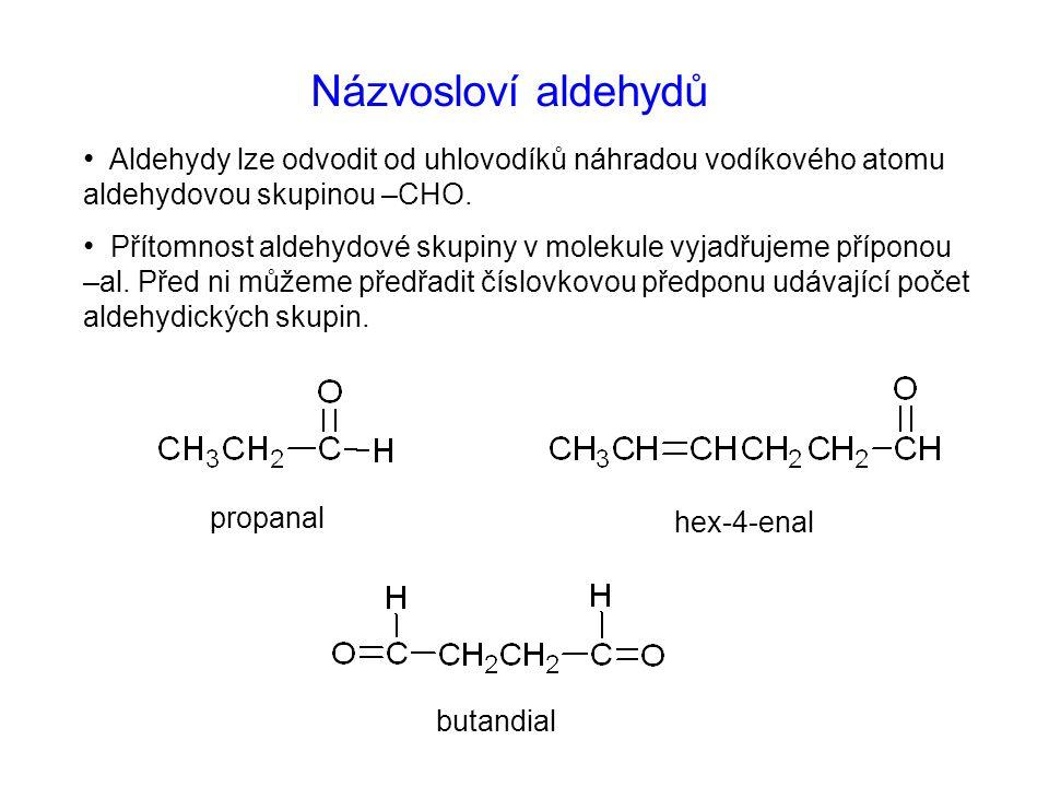 Názvosloví aldehydů Aldehydy lze odvodit od uhlovodíků náhradou vodíkového atomu aldehydovou skupinou –CHO. Přítomnost aldehydové skupiny v molekule v