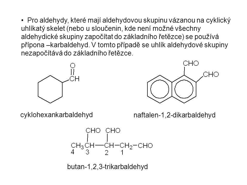 Pro aldehydy, které mají aldehydovou skupinu vázanou na cyklický uhlíkatý skelet (nebo u sloučenin, kde není možné všechny aldehydické skupiny započít
