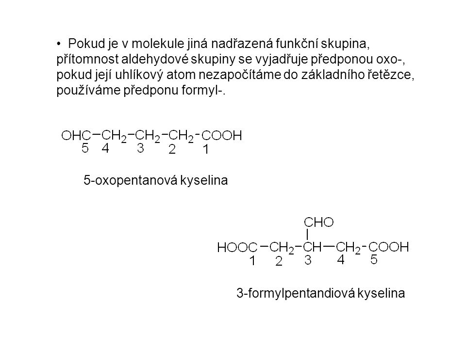 Pokud je v molekule jiná nadřazená funkční skupina, přítomnost aldehydové skupiny se vyjadřuje předponou oxo-, pokud její uhlíkový atom nezapočítáme d