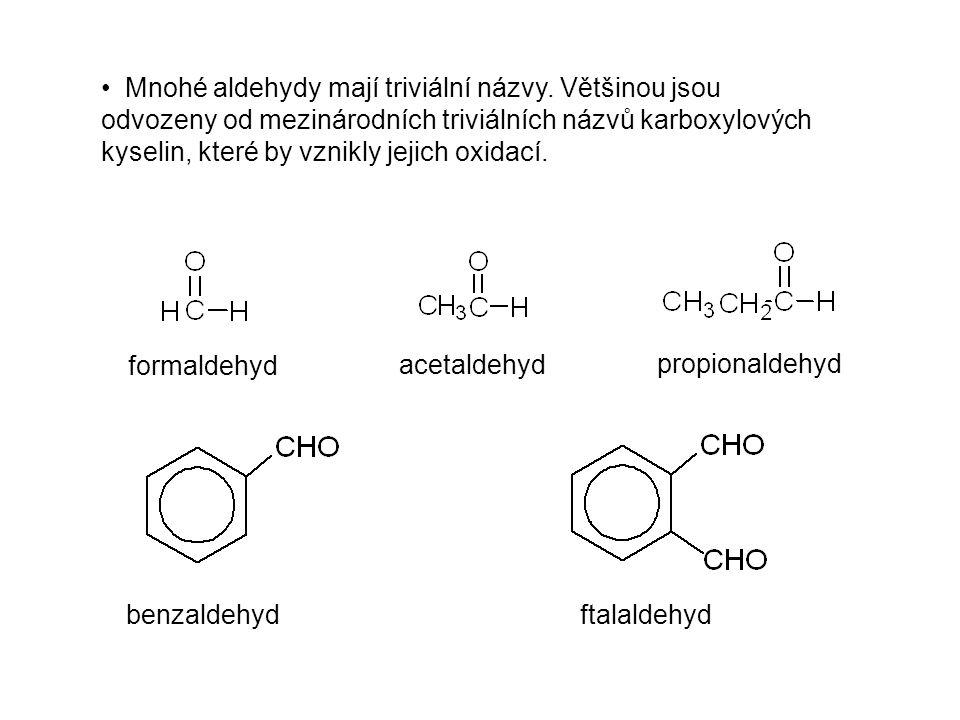 Mnohé aldehydy mají triviální názvy. Většinou jsou odvozeny od mezinárodních triviálních názvů karboxylových kyselin, které by vznikly jejich oxidací.