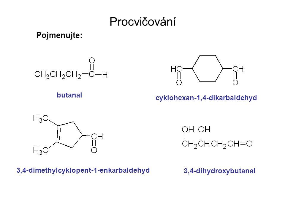 Procvičování Pojmenujte: butanal cyklohexan-1,4-dikarbaldehyd 3,4-dimethylcyklopent-1-enkarbaldehyd 3,4-dihydroxybutanal