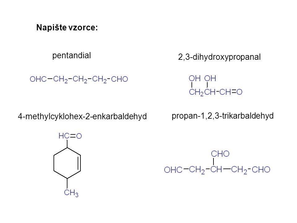 Napište vzorce: pentandial 2,3-dihydroxypropanal 4-methylcyklohex-2-enkarbaldehyd propan-1,2,3-trikarbaldehyd