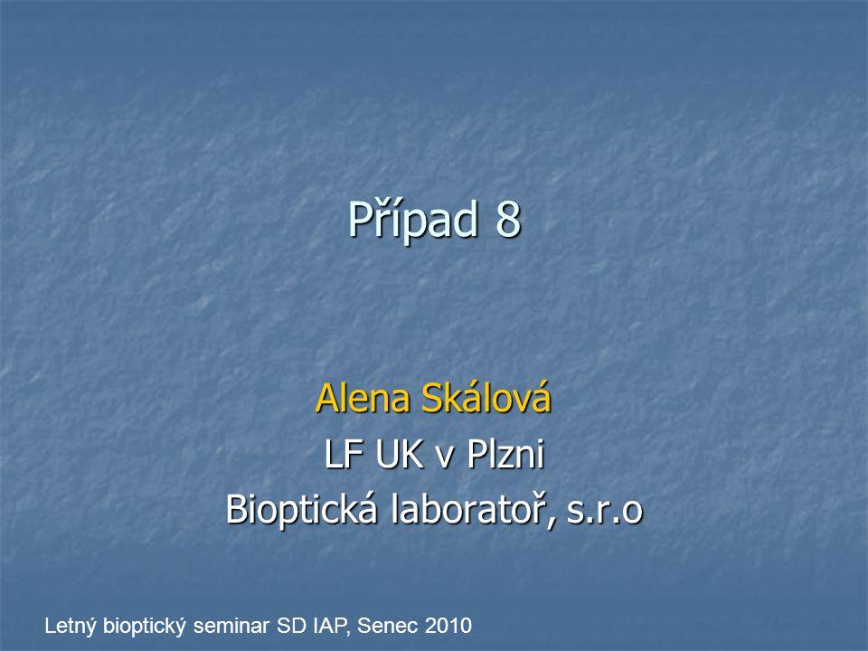Případ 8 Alena Skálová LF UK v Plzni Bioptická laboratoř, s.r.o Letný bioptický seminar SD IAP, Senec 2010