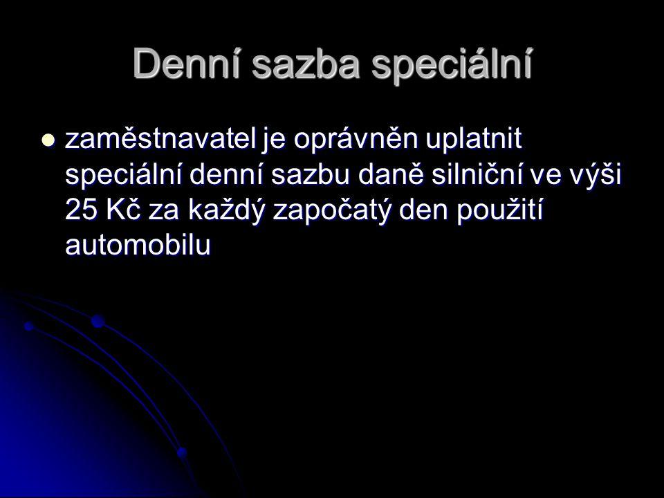 Denní sazba speciální zaměstnavatel je oprávněn uplatnit speciální denní sazbu daně silniční ve výši 25 Kč za každý započatý den použití automobilu zaměstnavatel je oprávněn uplatnit speciální denní sazbu daně silniční ve výši 25 Kč za každý započatý den použití automobilu