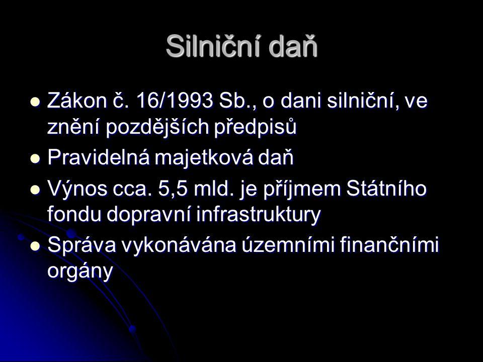 Silniční daň Zákon č. 16/1993 Sb., o dani silniční, ve znění pozdějších předpisů Zákon č.