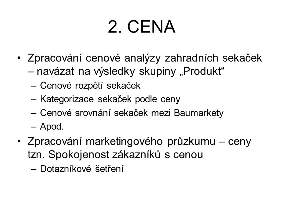 """2. CENA Zpracování cenové analýzy zahradních sekaček – navázat na výsledky skupiny """"Produkt"""" –Cenové rozpětí sekaček –Kategorizace sekaček podle ceny"""