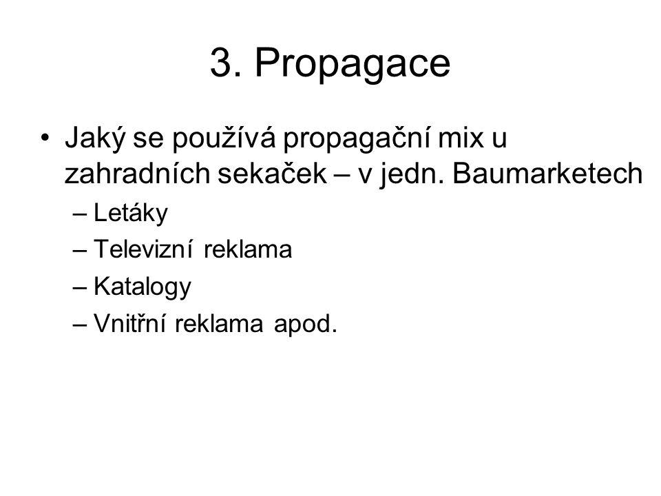3. Propagace Jaký se používá propagační mix u zahradních sekaček – v jedn. Baumarketech –Letáky –Televizní reklama –Katalogy –Vnitřní reklama apod.