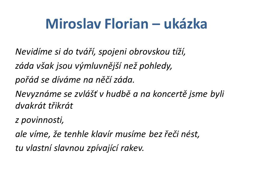 Miroslav Florian – ukázka Nevidíme si do tváří, spojeni obrovskou tíží, záda však jsou výmluvnější než pohledy, pořád se díváme na něčí záda.