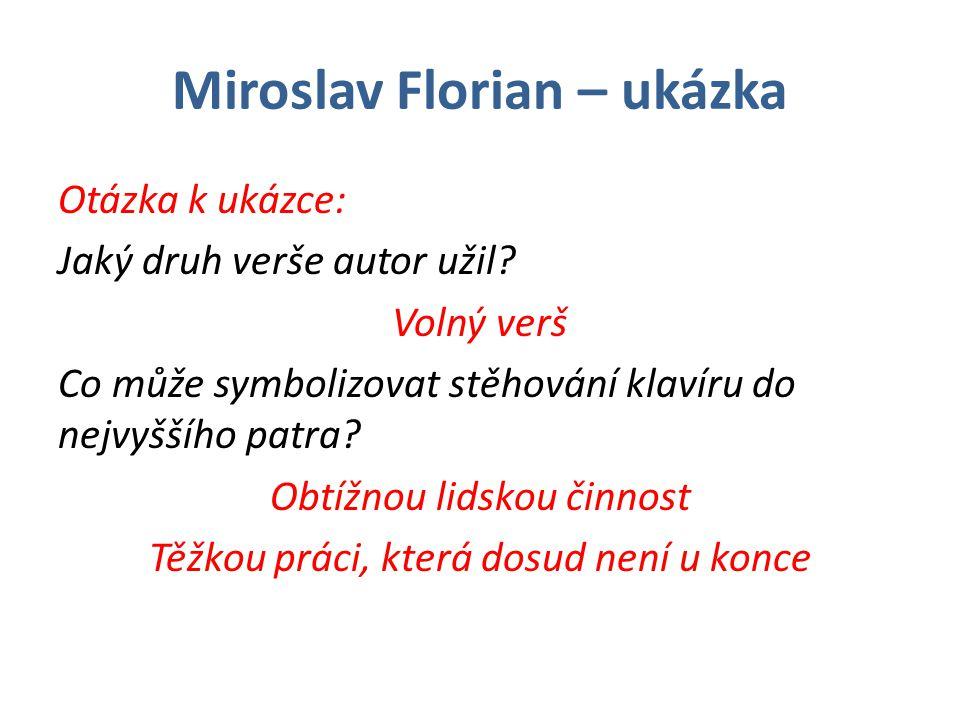 Miroslav Florian – ukázka Otázka k ukázce: Jaký druh verše autor užil.