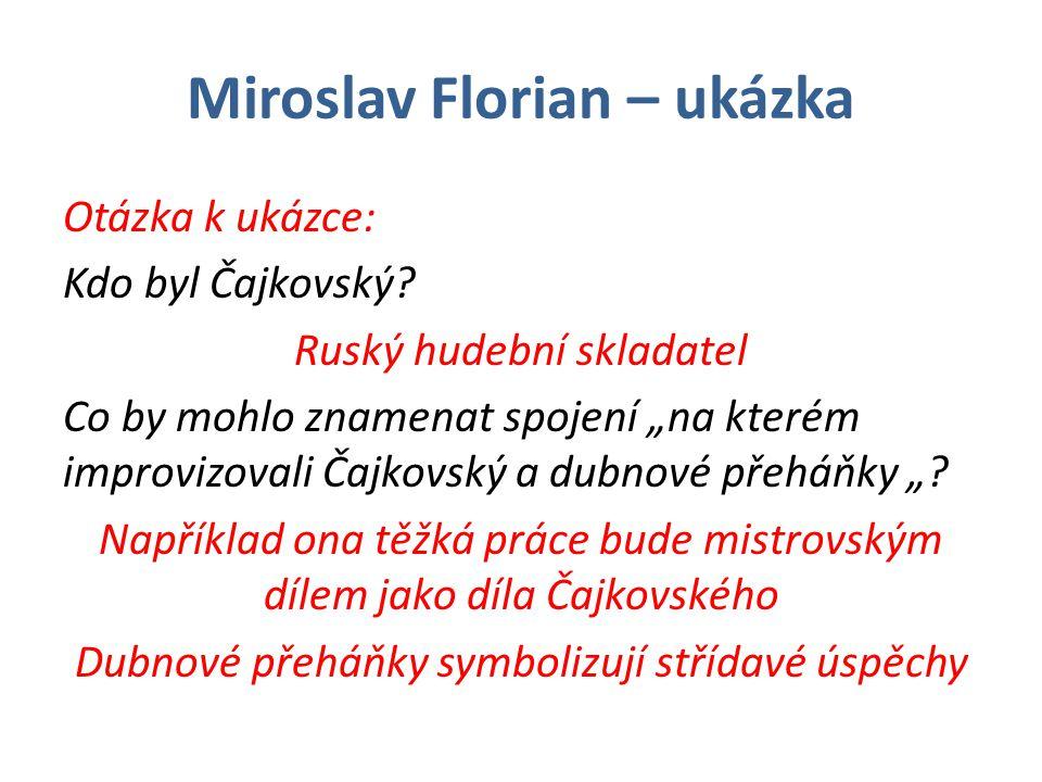 Miroslav Florian – ukázka Otázka k ukázce: Kdo byl Čajkovský.