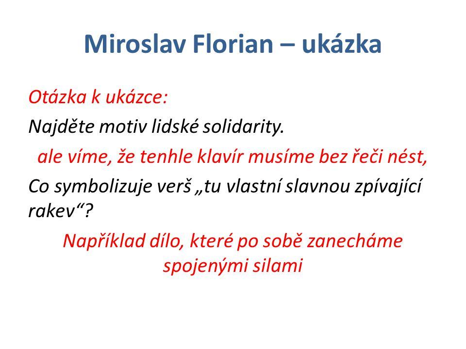Miroslav Florian – ukázka Otázka k ukázce: Najděte motiv lidské solidarity.