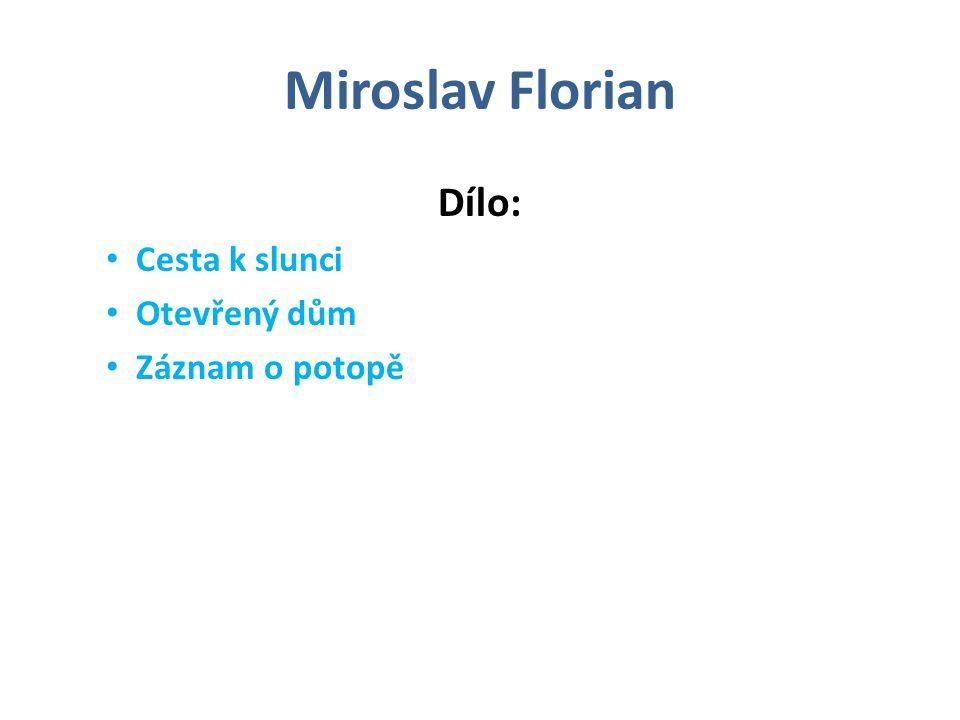 Miroslav Florian Dílo: Cesta k slunci Otevřený dům Záznam o potopě