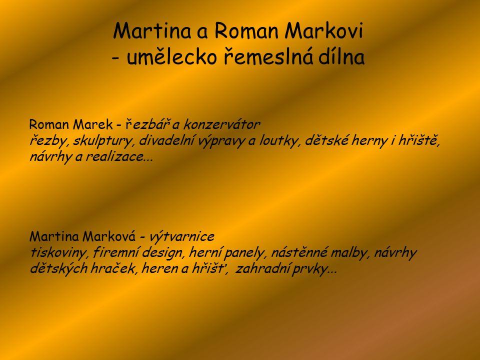 Martina a Roman Markovi - umělecko řemeslná dílna Roman Marek - řezbář a konzervátor řezby, skulptury, divadelní výpravy a loutky, dětské herny i hřiště, návrhy a realizace...