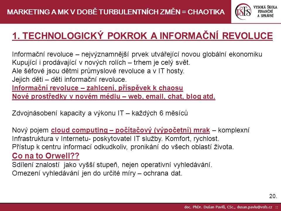 20. doc. PhDr. Dušan Pavlů, CSc., dusan.pavlu@vsfs.cz :: MARKETING A MK V DOBĚ TURBULENTNÍCH ZMĚN = CHAOTIKA 1. TECHNOLOGICKÝ POKROK A INFORMAČNÍ REVO