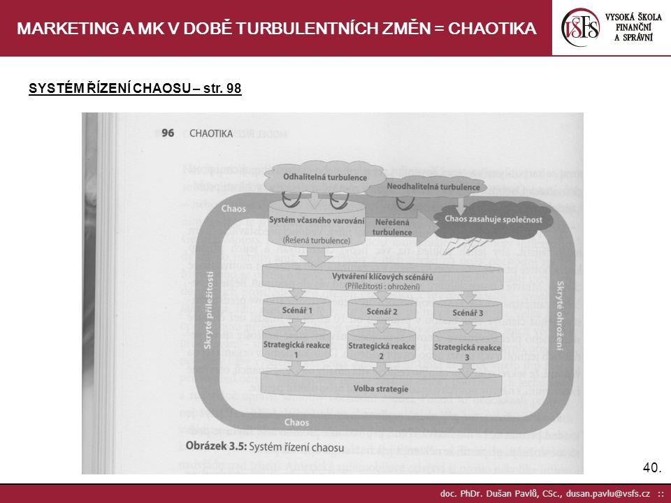 40. doc. PhDr. Dušan Pavlů, CSc., dusan.pavlu@vsfs.cz :: MARKETING A MK V DOBĚ TURBULENTNÍCH ZMĚN = CHAOTIKA SYSTÉM ŘÍZENÍ CHAOSU – str. 98