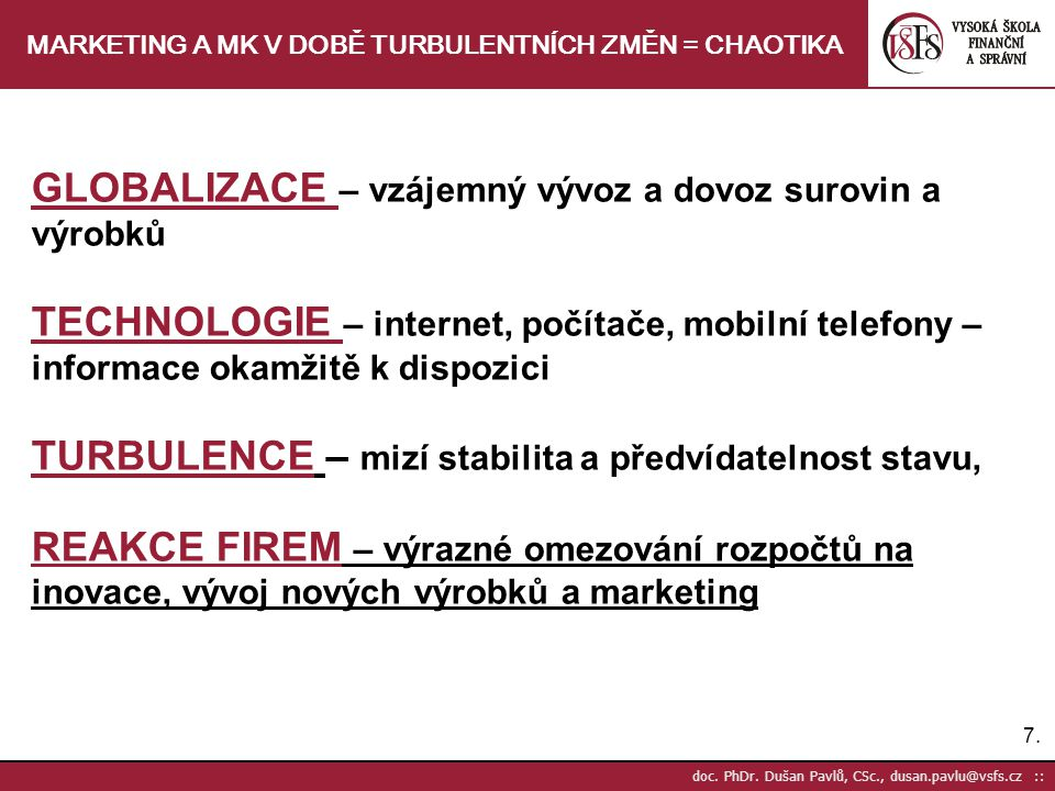 7.7. doc. PhDr. Dušan Pavlů, CSc., dusan.pavlu@vsfs.cz :: MARKETING A MK V DOBĚ TURBULENTNÍCH ZMĚN = CHAOTIKA GLOBALIZACE – vzájemný vývoz a dovoz sur