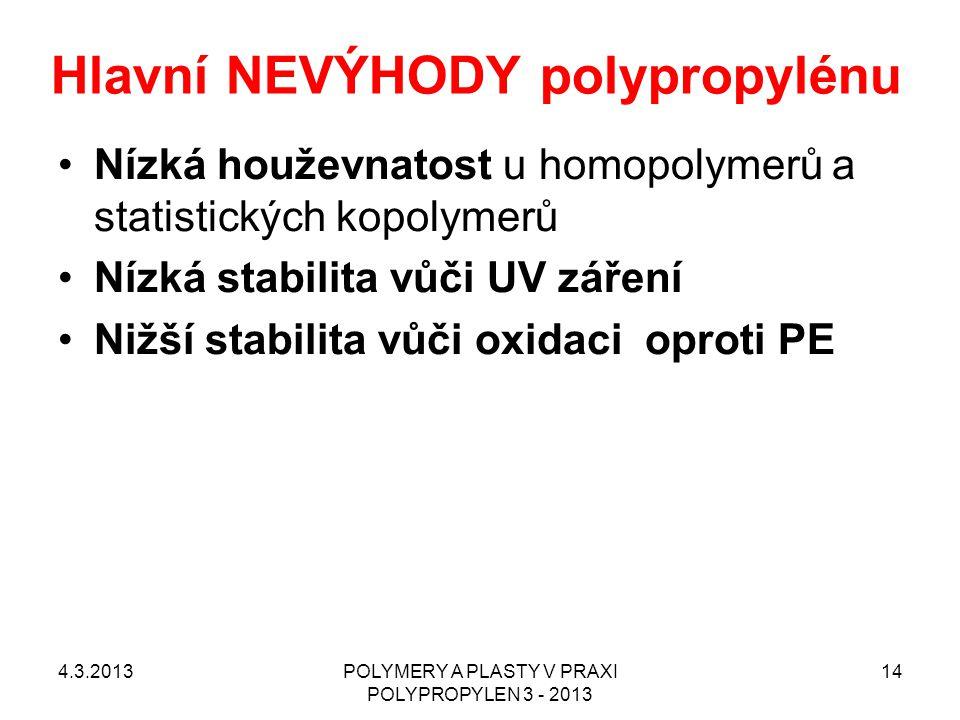 Hlavní NEVÝHODY polypropylénu Nízká houževnatost u homopolymerů a statistických kopolymerů Nízká stabilita vůči UV záření Nižší stabilita vůči oxidaci