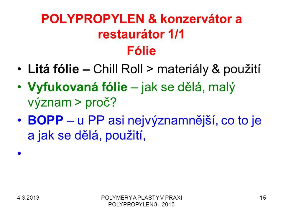 POLYPROPYLEN & konzervátor a restaurátor 1/1 4.3.2013POLYMERY A PLASTY V PRAXI POLYPROPYLEN 3 - 2013 15 Fólie Litá fólie – Chill Roll > materiály & po