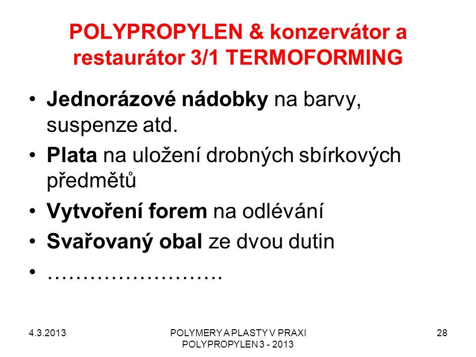 POLYPROPYLEN & konzervátor a restaurátor 3/1 TERMOFORMING 4.3.2013POLYMERY A PLASTY V PRAXI POLYPROPYLEN 3 - 2013 28 Jednorázové nádobky na barvy, sus