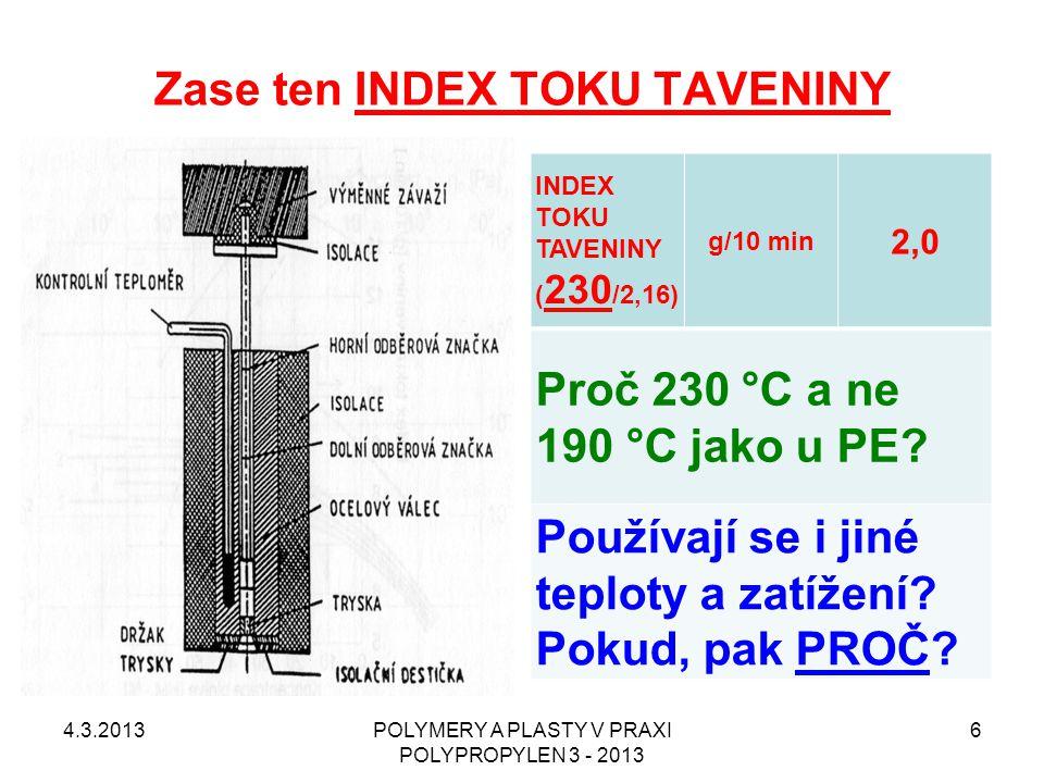 Zase ten INDEX TOKU TAVENINY INDEX TOKU TAVENINY ( 230 /2,16) g/10 min 2,0 Proč 230 °C a ne 190 °C jako u PE? Používají se i jiné teploty a zatížení?
