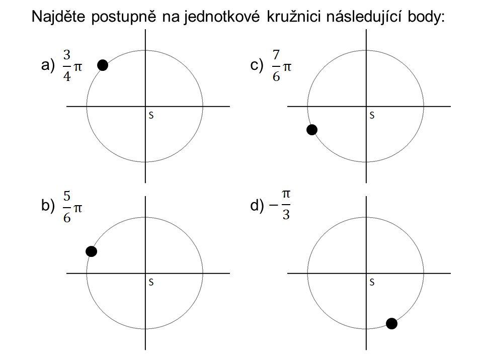 Najděte postupně na jednotkové kružnici následující body: a) b) c) d)