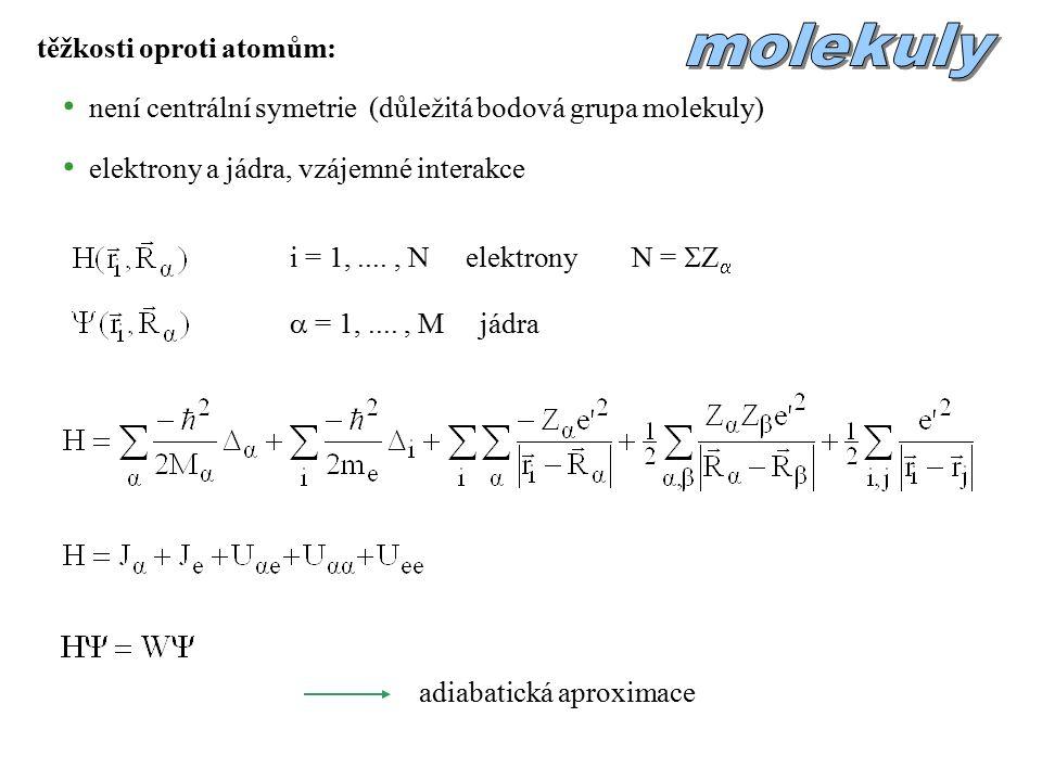 těžkosti oproti atomům: není centrální symetrie (důležitá bodová grupa molekuly) elektrony a jádra, vzájemné interakce i = 1,...., N elektrony N =  Z