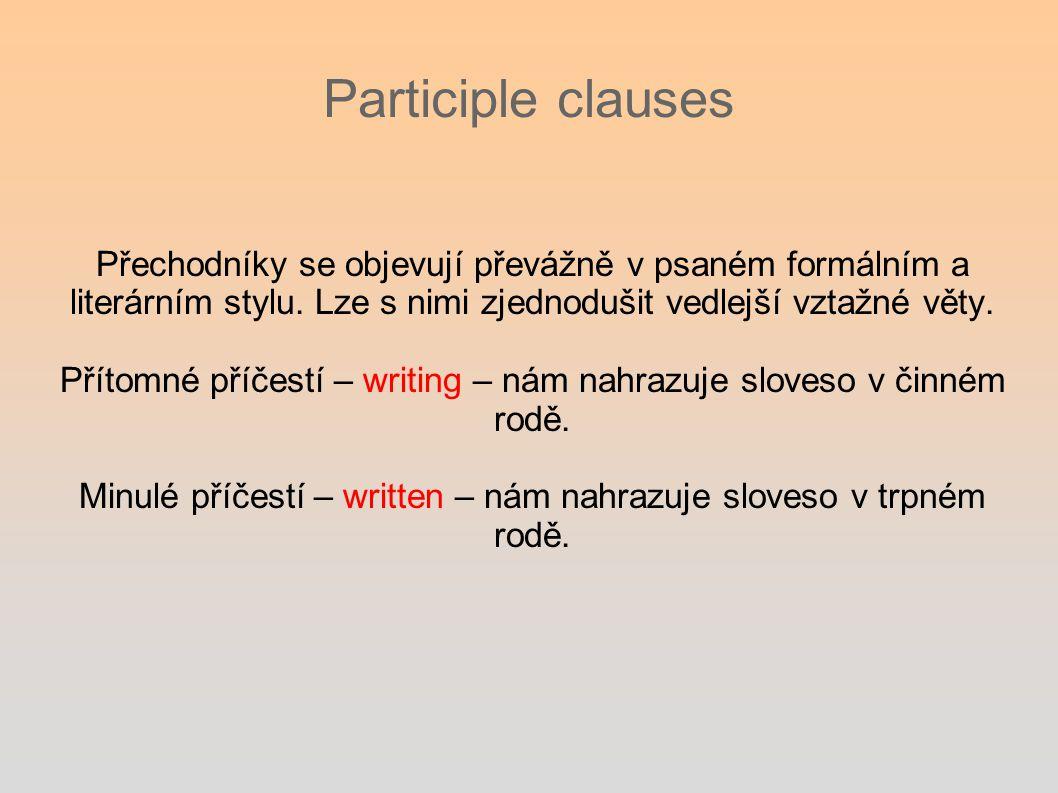 Participle clauses Přechodníky se objevují převážně v psaném formálním a literárním stylu.