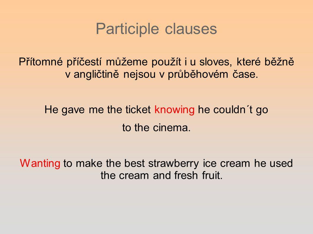 Participle clauses Přítomné příčestí můžeme použít i u sloves, které běžně v angličtině nejsou v průběhovém čase.