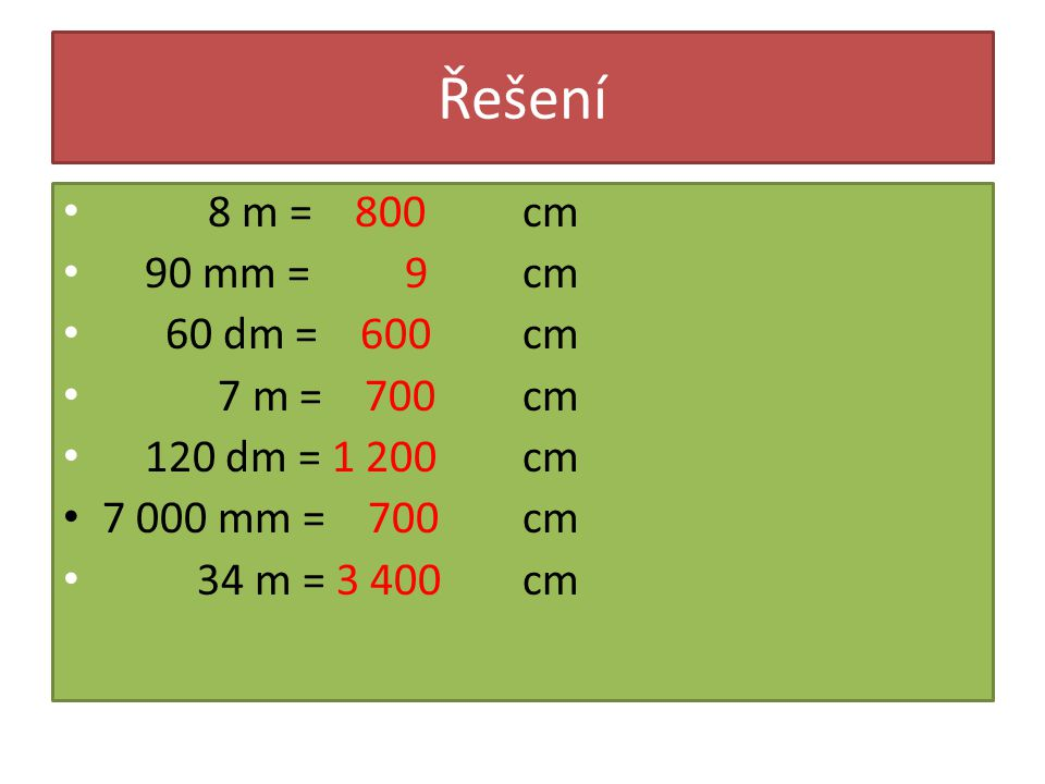 Převeď na decimetry 43 m = 2 km = 5600cm = 200cm = 5 000 mm = 30 m = 910 cm = dm
