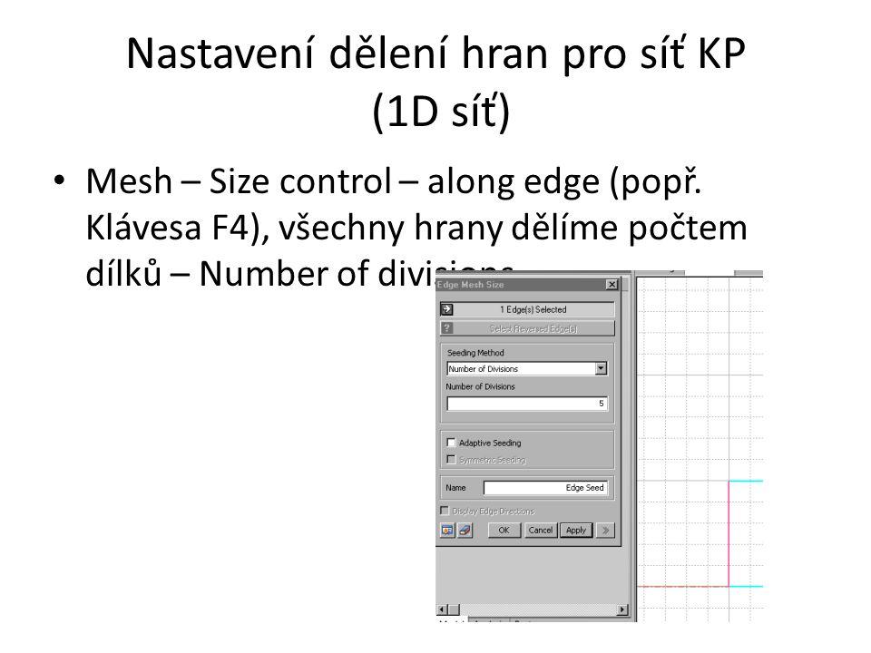 Nastavení dělení hran pro síť KP (1D síť) Mesh – Size control – along edge (popř. Klávesa F4), všechny hrany dělíme počtem dílků – Number of divisions