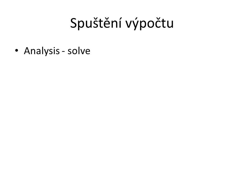 Spuštění výpočtu Analysis - solve