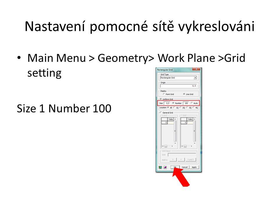 Geometrie modelu Geometry > Curve > Create on WP > Polyline (Wire....) Souřadnice zadáváme graficky pomocí myši, před zadávání je vhodné zapnout zachycování na uzly pomocné sítě (ikona Grid snap) Protože je oblast uzavřená, na začátku zadávání zatrhneme nabídku Close Uzavření zadávání pomocí Cancel a potvrzení vyskakovacího okna