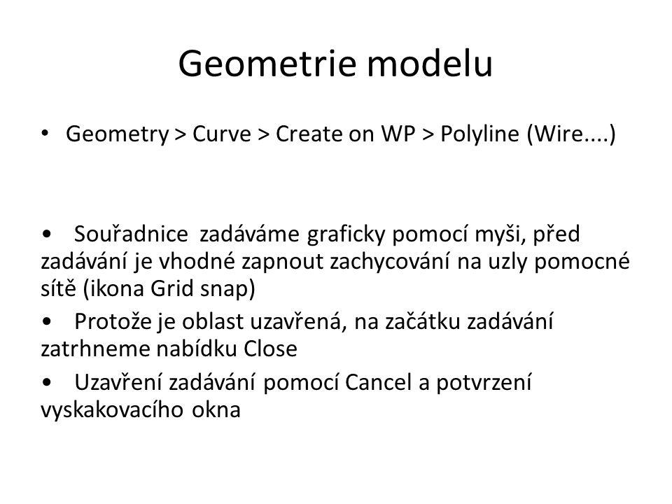 Geometrie modelu Geometry > Curve > Create on WP > Polyline (Wire....) Souřadnice zadáváme graficky pomocí myši, před zadávání je vhodné zapnout zach