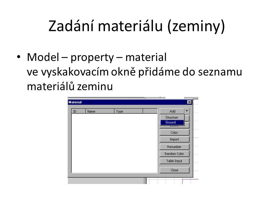 Zadání materiálu (zeminy) Model – property – material ve vyskakovacím okně přidáme do seznamu materiálů zeminu