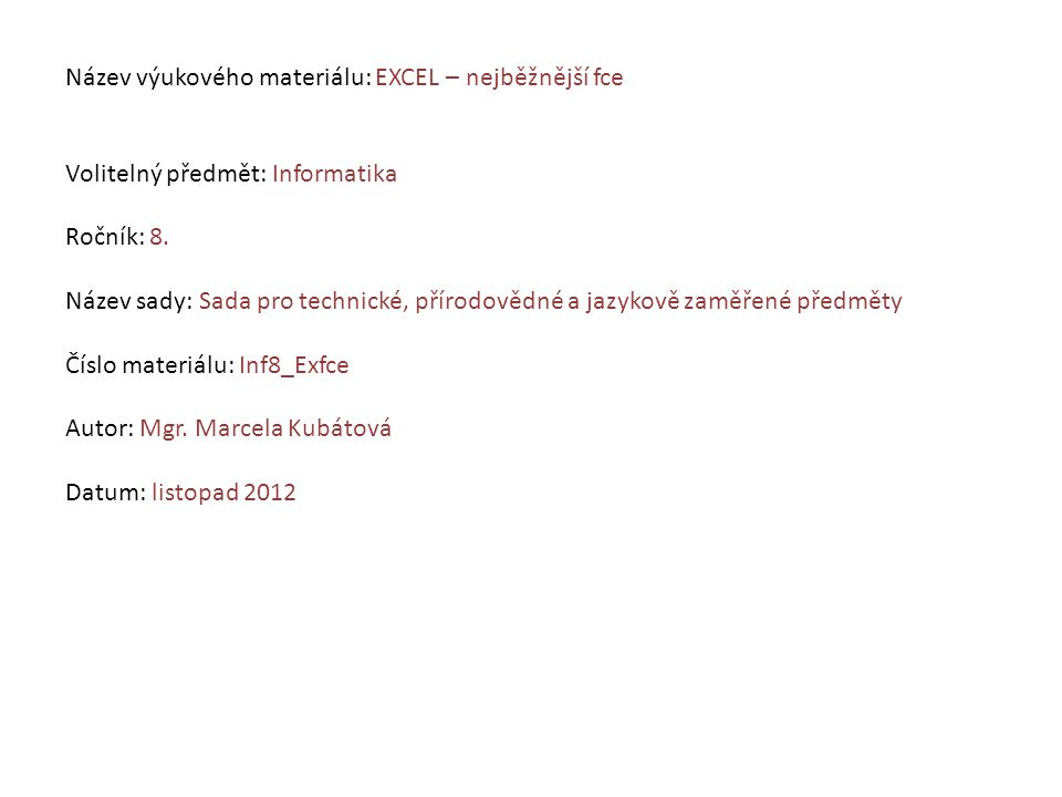 Název výukového materiálu: EXCEL – nejběžnější fce Volitelný předmět: Informatika Ročník: 8. Název sady: Sada pro technické, přírodovědné a jazykově z