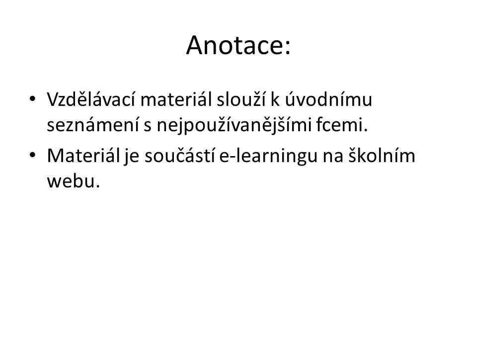 Anotace: Vzdělávací materiál slouží k úvodnímu seznámení s nejpoužívanějšími fcemi. Materiál je součástí e-learningu na školním webu.