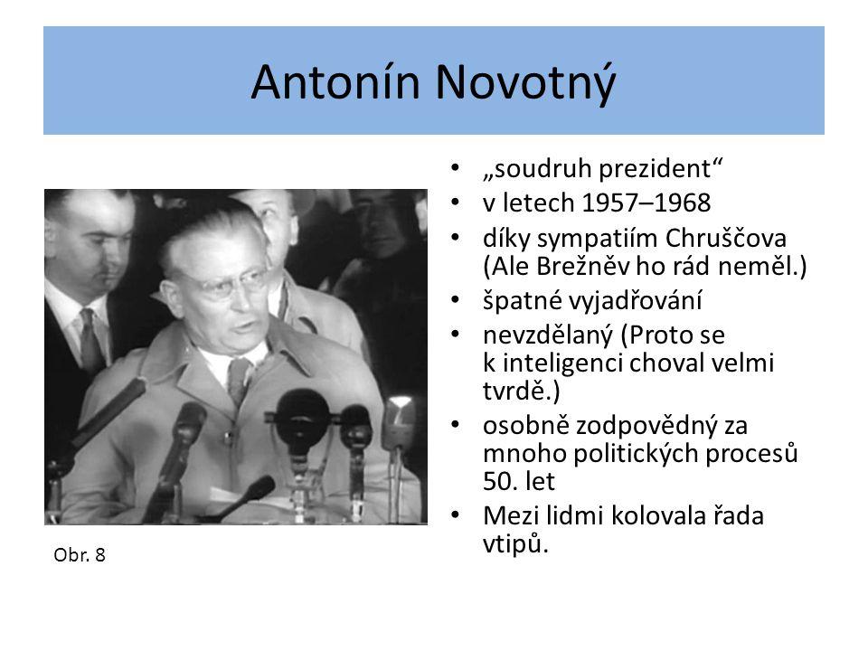 """Antonín Novotný """"soudruh prezident"""" v letech 1957–1968 díky sympatiím Chruščova (Ale Brežněv ho rád neměl.) špatné vyjadřování nevzdělaný (Proto se k"""