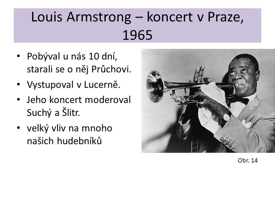 Louis Armstrong – koncert v Praze, 1965 Pobýval u nás 10 dní, starali se o něj Průchovi. Vystupoval v Lucerně. Jeho koncert moderoval Suchý a Šlitr. v