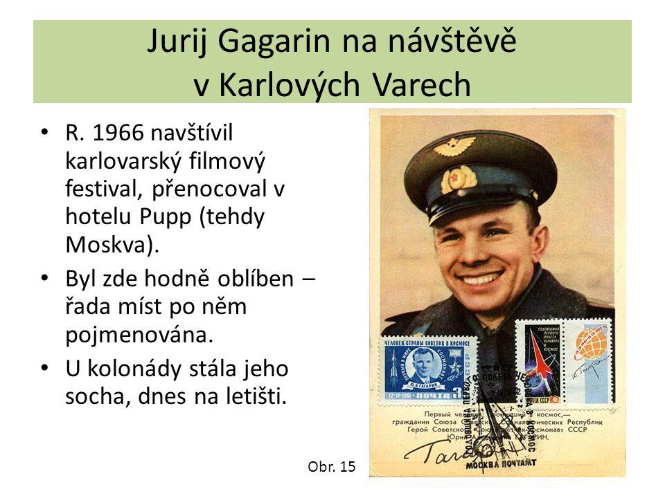 Jurij Gagarin na návštěvě v Karlových Varech R. 1966 navštívil karlovarský filmový festival, přenocoval v hotelu Pupp (tehdy Moskva). Byl zde hodně ob