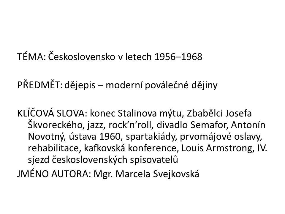 TÉMA: Československo v letech 1956–1968 PŘEDMĚT: dějepis – moderní poválečné dějiny KLÍČOVÁ SLOVA: konec Stalinova mýtu, Zbabělci Josefa Škvoreckého,
