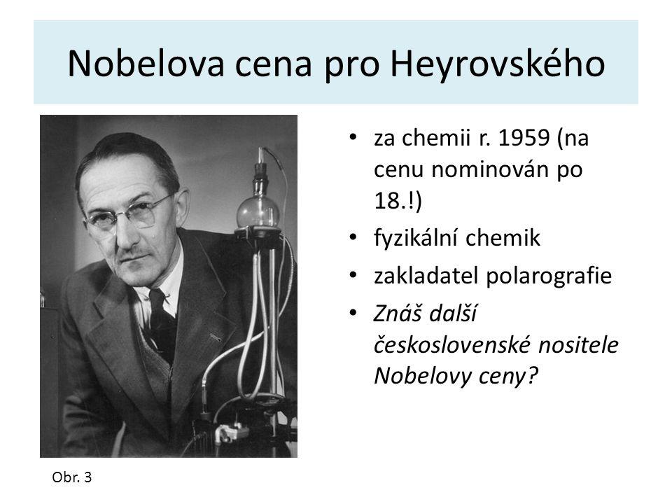 Nobelova cena pro Heyrovského za chemii r. 1959 (na cenu nominován po 18.!) fyzikální chemik zakladatel polarografie Znáš další československé nositel