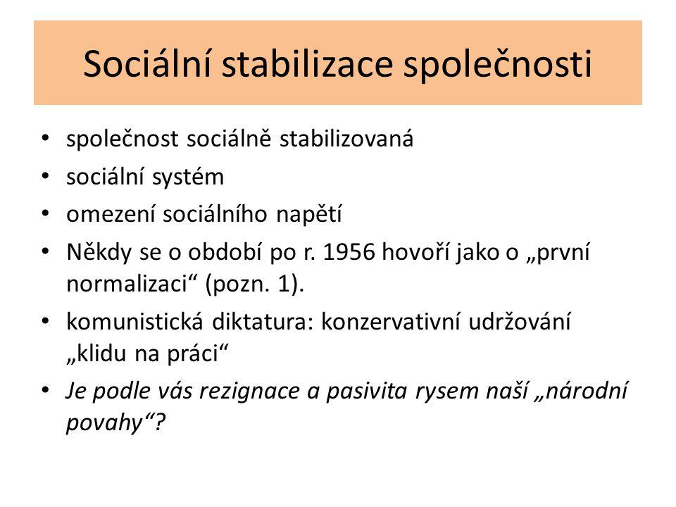 Sociální stabilizace společnosti společnost sociálně stabilizovaná sociální systém omezení sociálního napětí Někdy se o období po r. 1956 hovoří jako