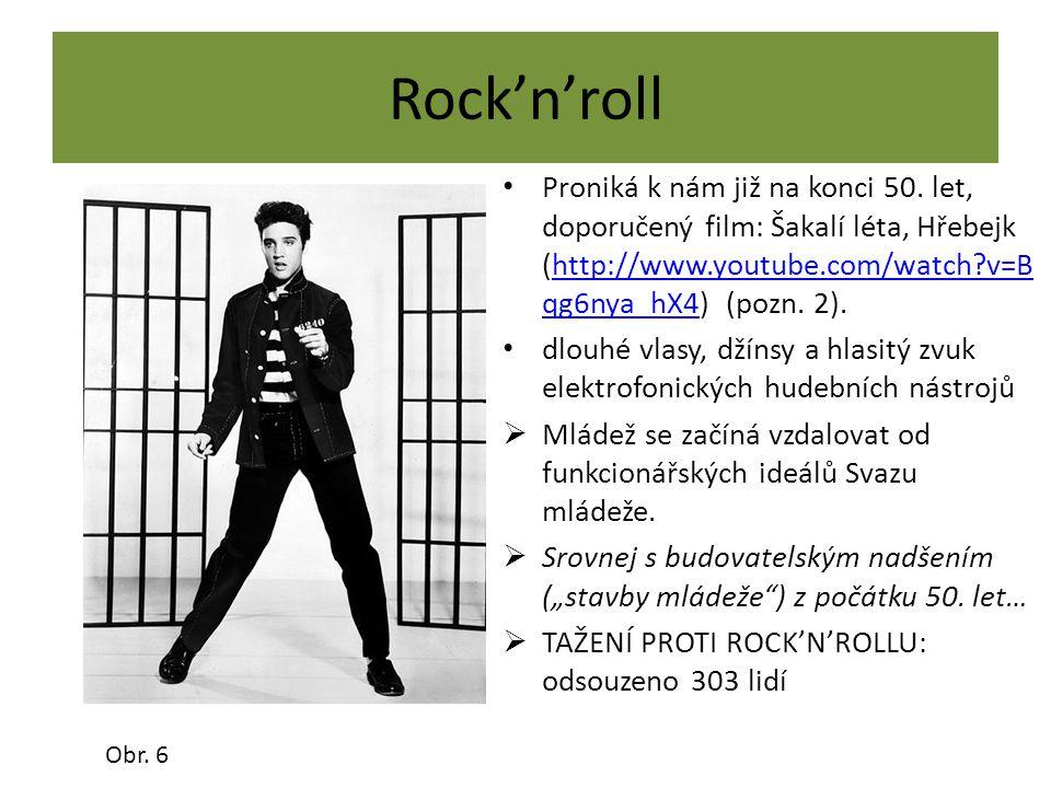 Rock'n'roll Proniká k nám již na konci 50. let, doporučený film: Šakalí léta, Hřebejk (http://www.youtube.com/watch?v=B qg6nya_hX4) (pozn. 2).http://w