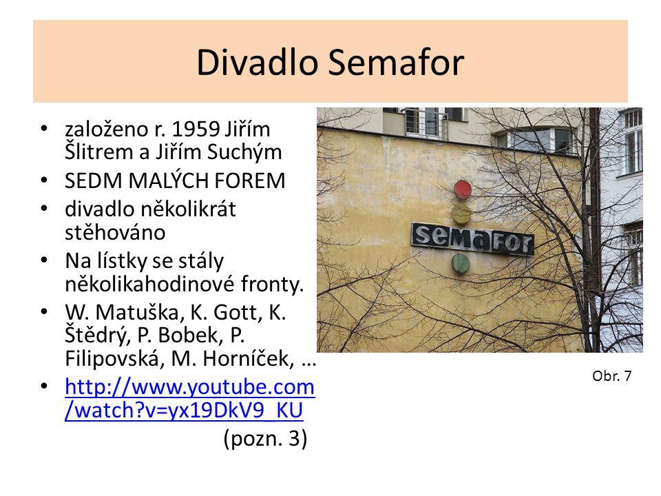 Divadlo Semafor založeno r. 1959 Jiřím Šlitrem a Jiřím Suchým SEDM MALÝCH FOREM divadlo několikrát stěhováno Na lístky se stály několikahodinové front