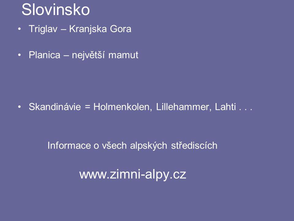 Slovinsko Triglav – Kranjska Gora Planica – největší mamut Skandinávie = Holmenkolen, Lillehammer, Lahti...