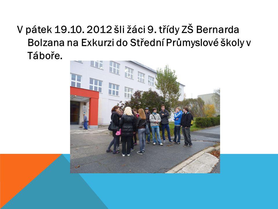 V pátek 19.10. 2012 šli žáci 9. třídy ZŠ Bernarda Bolzana na Exkurzi do Střední Průmyslové školy v Táboře.